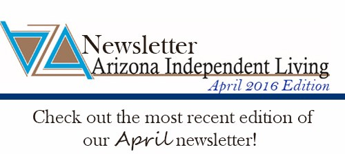 Check out the most recent edition of our April Newsletter, Arizona Independent Living!